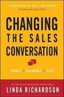 Changing the Sales Conversation: Connect, Collaborate, and Close by Linda Richardson (Hardback, 2014)