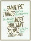 The Smartest Things Ever Said about Everything: True Wisdom from the Most Brilliant People Who Ever Lived by Rosemarie Jarski (Hardback, 2014)