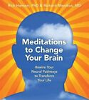 Meditations to Change Your Brain: Rewire Your Neural Pathways to Transform Your Life by Rick Mendius, Rick Hanson (CD-Audio, 2009)