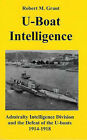 U-boat Intelligence: Admiralty Intelligence Division and the Defeat of the U-boats 1914-18 by Robert M. Grant (Paperback, 2002)