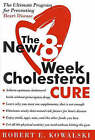 The New 8 Week Cholesterol Cure: The Ultimate Programme for Preventing Heart Disease by Robert E. Kowalski (Paperback, 2003)