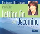 Letting Go and Becoming: Talks on Spirituality and Modern Life: Spoken Word CD by Marianne Williamson (CD-Audio, 2004)