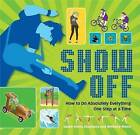 Show Off: How to Do Absolutely Everything. One Step at a Time. by Sarah Hines Stephens (Paperback / softback, 2009)