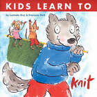 Kids Learn to Knit by Francois Hall, Lucinda Guy (Paperback, 2006)