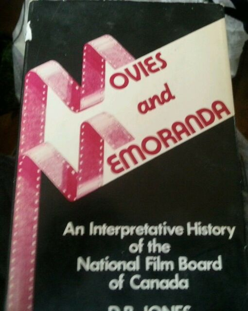 Movies and Memoranda: An Interpretative History National Film Board of Canada