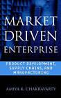 Market Driven Enterprise: Product Development, Supply Chains, and Manufacturing by Amiya K. Chakravarty, A.B. Freeman (Hardback, 2001)