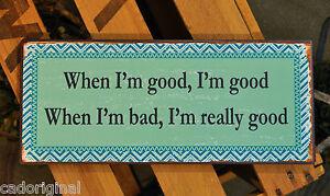 WHEN-I-M-GOOD-I-M-GOOD-WHEN-I-M-BAD-I-M-REALLY-GOOD-Schild-von-Ib-Laursen