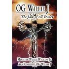 Og Willie J: The Jack of All Trades by Minister Willie Wiggins Jr (Paperback / softback, 2011)
