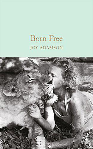 Born Gratuit: The Story Of Elsa (Macmillan Collector's Library) By Adamson, Joy,