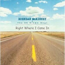 Brendan Mckinney : Right Where I Came in CD (2003)***NEW***