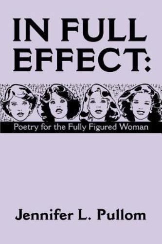 In Full Effect : Poetry for the Fully Figured Woman by Jennifer L. Pullom...