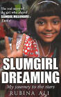 Slumgirl Dreaming: My Journey to the Stars by Rubina Ali (Paperback, 2009)