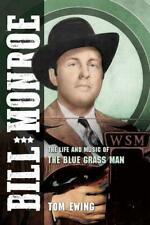 Bill Monroe The Life and Music of The Blue Grass Man by Tom Ewing 9780252041891