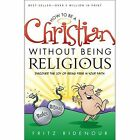 How to Be a Christian Without Being Religious by Fritz Ridenour (Paperback / softback, 2002)