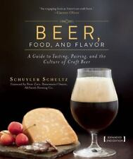 Beer, Food, and Flavor: A Guide to Tasting, Pairing, and the Culture of Craft Be