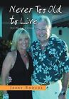 Never Too Old to Live: Always Too Young Too Die by Jerry Rhoads (Hardback, 2012)