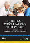 BMJ 10 Minute Consultations: Primary Care: Study Text by Helen Ashdown, Anthony Harnden (Paperback, 2016)