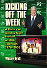 Kicking Off the Week: A History of Monday Night Football on ABC Television, 1970-2005 by Wesley Hyatt (Hardback, 2007)