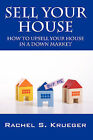 Sell Your House: How to Upsell Your House in a Down Market by Rachel S Krueger (Paperback / softback, 2009)
