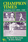 Champion Times: Yorkshire County Cricket Club 1959-1968 by Don Mosey, Fred Trueman (Paperback, 1994)