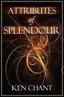 Attributes of Splendour by Ken Chant (Paperback, 2013)