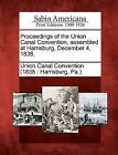 Proceedings of the Union Canal Convention, Assembled at Harrisburg, December 4, 1838. by Gale, Sabin Americana (Paperback / softback, 2012)