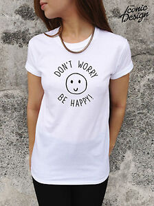 cc1755254 DON'T WORRY BE HAPPY T-shirt Top Fashion Tumblr Hipster Dope Blogger ...
