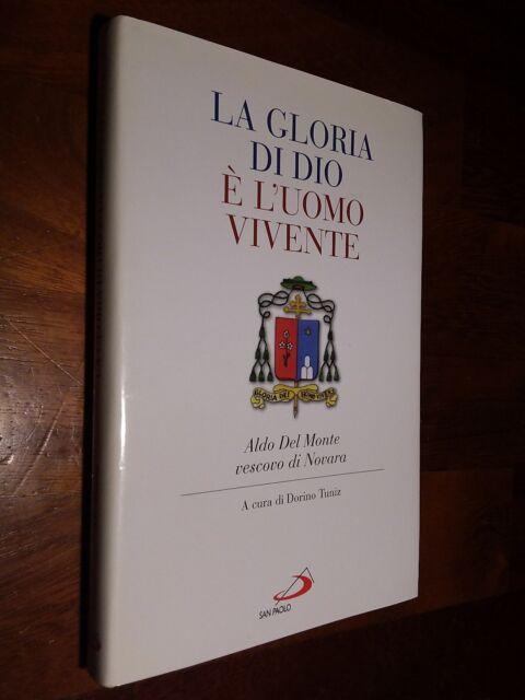 La gloria di Dio è l'uomo vivente. Aldo Del Monte vescovo di Novara