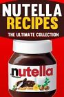 Nutella Recipes The Ultimate Collection by Jonathan Doue 9781500415006
