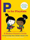 P is for Playdate: A Modern Parent's Guide by Joel Rickett (Paperback, 2015)
