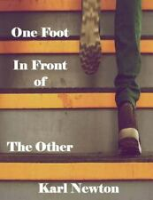 One Foot in Front of the Other : A Self-Help Guide for Addiction to Recovery,...