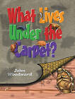 What Lives Under the Carpet? by John Woodward (Paperback, 2000)