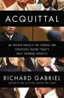 Acquittal: An Insider Reveals the Stories and Strategies Behind Today's Most Infamous Verdicts by Richard Gabriel (Hardback, 2014)