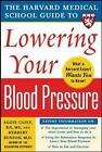 Harvard Medical School Guide to Lowering Your Blood Pressure by Herbert Benson, Aggie Casey (Paperback, 2005)