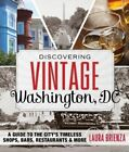 Discovering Vintage Washington, DC: A Guide to the City's Timeless Shops, Bars, Restaurants & More by Laura Brienza, Jai Williams (Paperback, 2015)