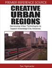 Creative Urban Regions: Harnessing Urban Technologies to Support Knowledge City Initiatives by IGI Global (Hardback, 2008)