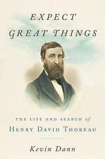 Expect Great Things : The Life and Search of Henry David Thoreau by Kevin...
