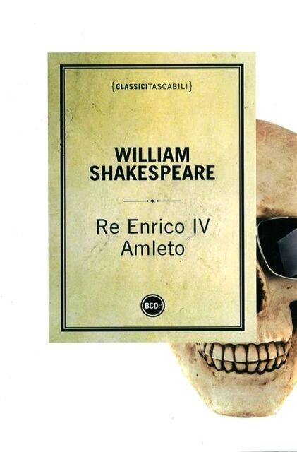 Re Enrico IV - Amleto. di William Shakespeare - Dalai Editore