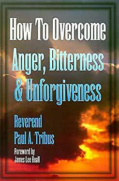 How to Overcome Anger, Bitterness and Unforgiveness Paperback Paul Tribus