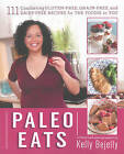 Paleo Eats: 101 Comforting Gluten-Free, Grain-Free and Dairy-Free Recipes for the Foodie in You by Kelly Bejelly (Paperback, 2015)