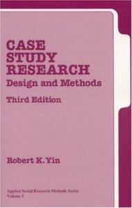 Case Study Research : Design and Methods by Robert K. Yin