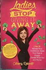 Ladies Stop Giving It Away How To Elevate Your Confidence, Raise Your Fees & ...
