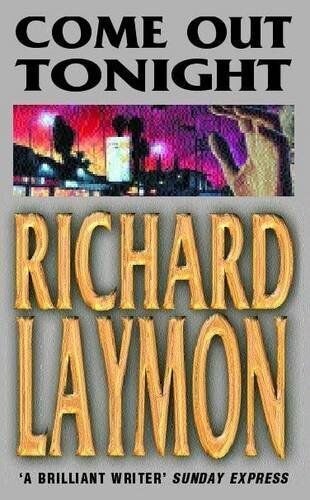 Come Out Tonight: A deadly enemy lies waiting... by Laymon, Richard 0747258287