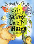 The Silly, Slimy, Smelly, Hairy, Book by Babette Cole (Hardback, 2001)