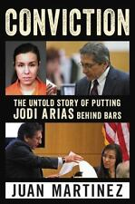 Conviction : The Untold Story of Putting Jodi Arias Behind Bars: By Martinez,...