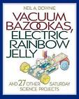 Vacuum Bazookas, Electric Rainbow Jelly and 27 Other Saturday Science Projects by Neil A. Downie (Paperback, 2001)
