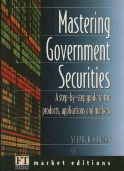 Mastering Government Securities (Financial Times Market Editions Series) By Ste