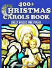 400+ Christmas Carols Book - Sheet Music for Piano by Ironpower Publishing (Paperback / softback, 2014)
