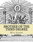 Brother of the Third Degree by Will L Garver (Paperback / softback, 2011)