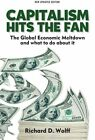 Capitalsm Hits the Fan: The Global Economic Meltdown and What to Do About it by Richard D. Wolff (Paperback, 2013)